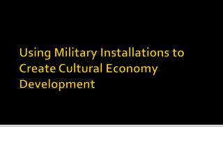 Using Military Installations to Create Cultural Economy Development