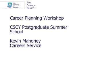 Career Planning Workshop  CSCY Postgraduate Summer School   Kevin Mahoney Careers Service