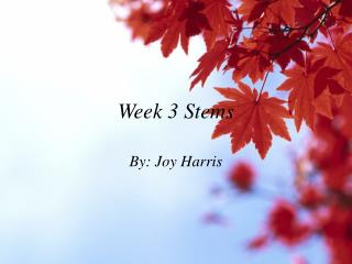 Week 3 Stems
