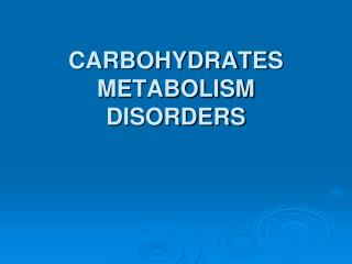 CARBOHYDRATES METABOLISM DISORDERS