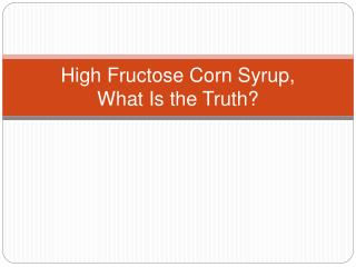 High Fructose Corn Syrup, What Is the Truth