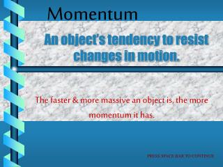 An object s tendency to resist changes in motion.