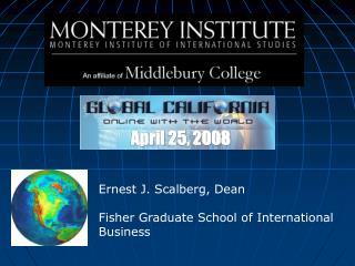 Ernest J. Scalberg, Dean  Fisher Graduate School of International Business