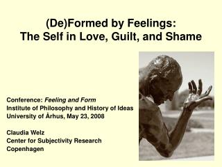 DeFormed by Feelings: The Self in Love, Guilt, and Shame