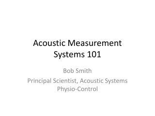 Acoustic Measurement Systems 101