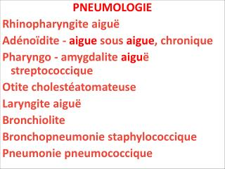 PNEUMOLOGIE Rhinopharyngite aigu  Ad no dite - aigue sous aigue, chronique Pharyngo - amygdalite aigu  streptococcique O