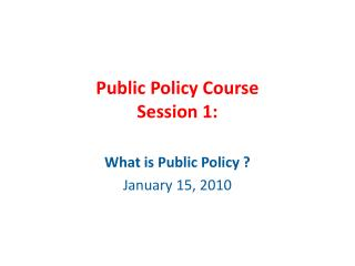 Public Policy Course Session 1: