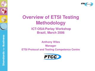 Overview of ETSI Testing Methodology  ICT-OSA/Parlay Workshop Brazil, March 2006