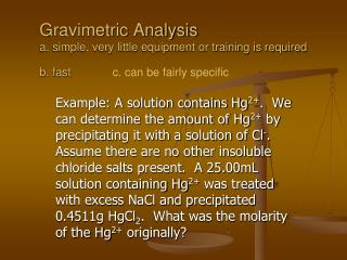 Gravimetric Analysis a. simple, very little equipment or training is required b. fast             c. can be fairly speci