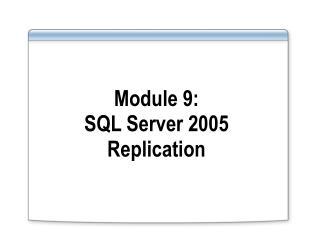 Module 9:  SQL Server 2005 Replication