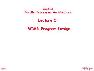 CS213 Parallel Processing Architecture  Lecture 5:    MIMD Program Design