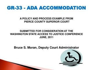 GR-33 - ADA ACCOMMODATION   A POLICY AND PROCESS EXAMPLE FROM  PIERCE COUNTY SUPERIOR COURT   SUBMITTED FOR CONSIDERATIO