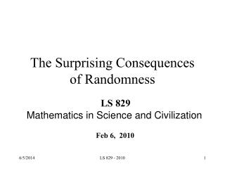 The Surprising Consequences  of Randomness