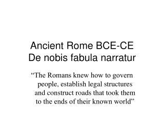 Ancient Rome BCE-CE De nobis fabula narratur
