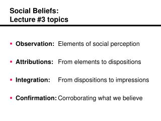 Social Beliefs: Lecture 3 topics