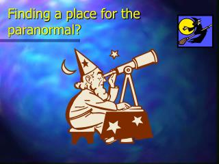 Finding a place for the paranormal