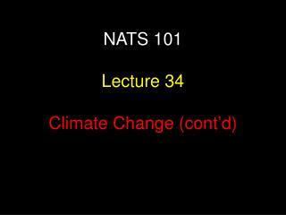 NATS 101   Lecture 34  Climate Change cont d