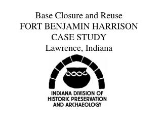 Base Closure and Reuse  FORT BENJAMIN HARRISON CASE STUDY Lawrence, Indiana