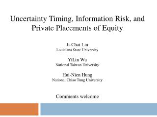 Uncertainty Timing, Information Risk, and Private Placements of Equity  Ji-Chai Lin             Louisiana State Universi