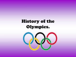 History of the  Olympics.