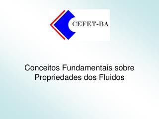 Conceitos Fundamentais sobre Propriedades dos Fluidos