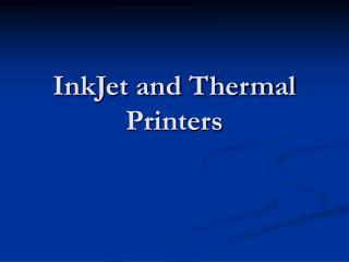 InkJet and Thermal Printers