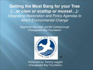 Getting the Most Bang for your Tree  or clam or scallop or mussel : Integrating Restoration and Policy Agendas to Affect