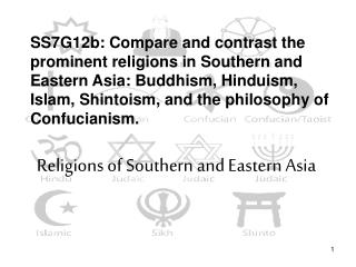 SS7G12b: Compare and contrast the prominent religions in Southern and Eastern Asia: Buddhism, Hinduism, Islam, Shintoism