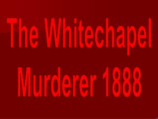 The Whitechapel Murderer 1888