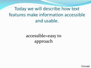 Today we will describe how text features make information accessible and usable.