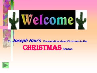 To Joseph Han s  Presentation about Christmas in the Christmas Season