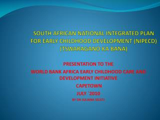 SOUTH AFRICAN NATIONAL INTEGRATED PLAN  FOR EARLY CHILDHOOD DEVELOPMENT NIPECD TSWARAGANO KA BANA
