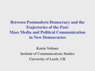 Between Postmodern Democracy and the Trajectories of the Past: Mass Media and Political Communication in New Democracies