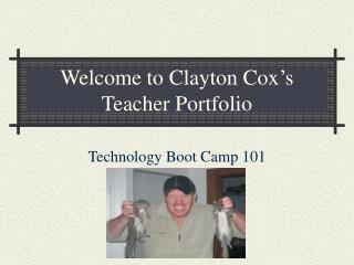 Welcome to Clayton Cox s Teacher Portfolio