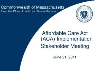 Affordable Care Act ACA Implementation  Stakeholder Meeting  June 21, 2011