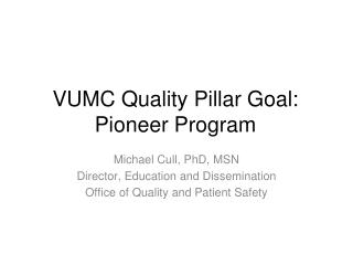 VUMC Quality Pillar Goal: Pioneer Program