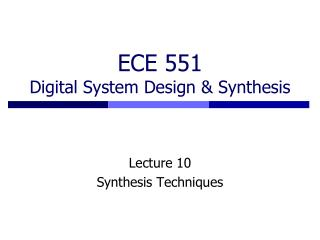 ECE 551 Digital System Design  Synthesis