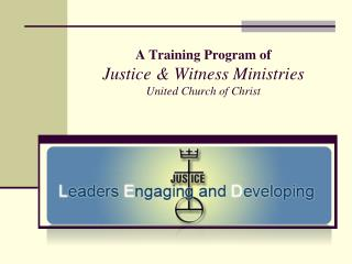 A Training Program of Justice  Witness Ministries United Church of Christ