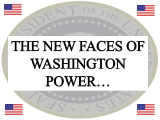 THE NEW FACES OF WASHINGTON POWER