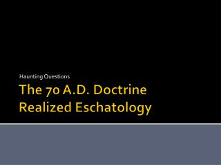 The 70 A.D. Doctrine Realized Eschatology