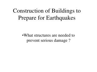 Construction of Buildings to Prepare for Earthquakes