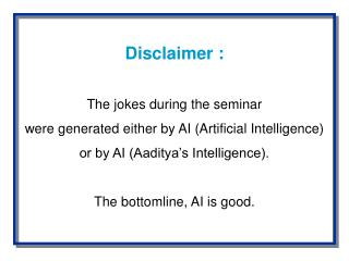 Disclaimer :  The jokes during the seminar  were generated either by AI Artificial Intelligence or by AI Aaditya s Intel