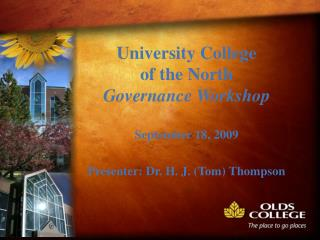 University College  of the North Governance Workshop  September 18, 2009  Presenter: Dr. H. J. Tom Thompson