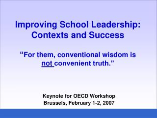 Improving School Leadership: Contexts and Success   For them, conventional wisdom is  not convenient truth.
