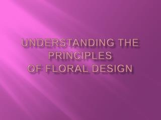 Understanding the Principles of Floral Design
