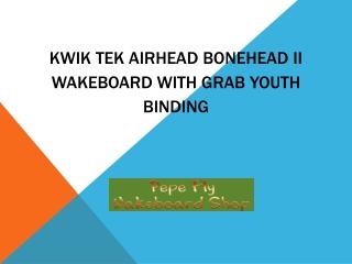 Kwik Tek Airhead Bonehead II Wakeboard with Grab Youth Bindi