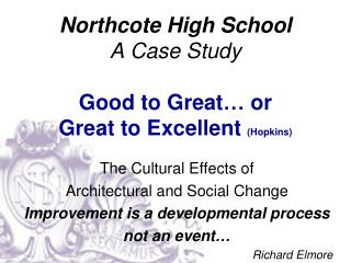 Northcote High School A Case Study  Good to Great  or  Great to Excellent Hopkins