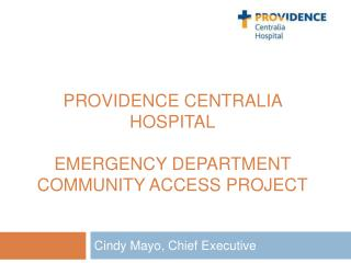 PROVIDENCE CENTRALIA HOSPITAL  EMERGENCY DEPARTMENT COMMUNITY ACCESS PROJECT