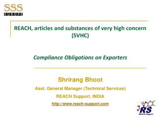 REACH, articles and substances of very high concern SVHC  Compliance Obligations on Exporters  Shrirang Bhoot Asst. Gene