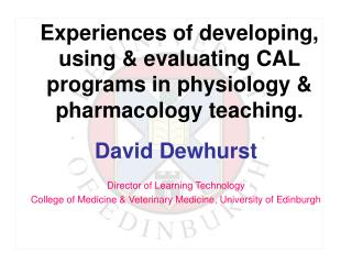 Experiences of developing, using  evaluating CAL programs in physiology  pharmacology teaching.